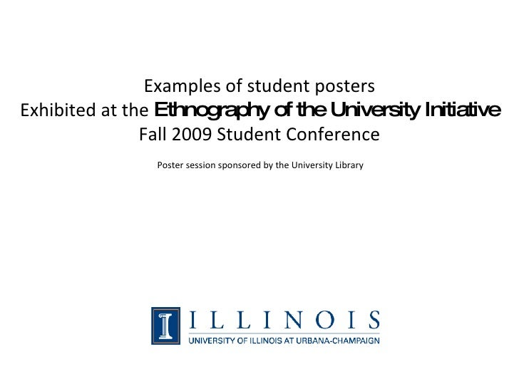 Examples of student posters Exhibited at the  Ethnography of the University Initiative Fall 2009 Student Conference Poster...