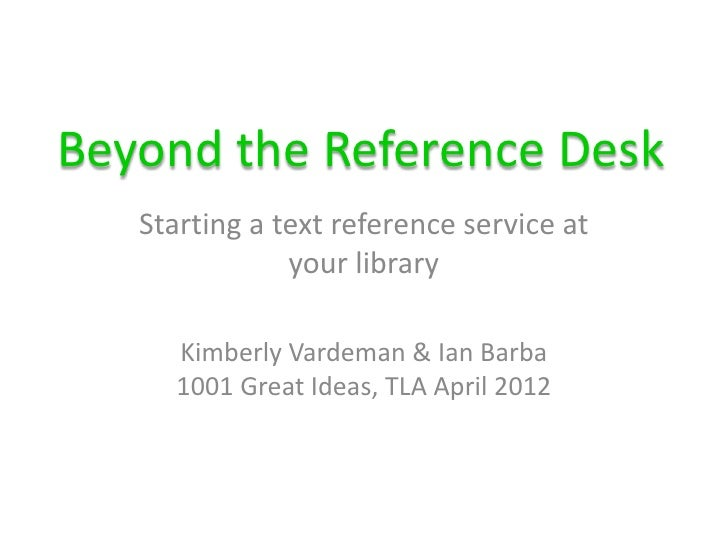 Beyond the Reference Desk   Starting a text reference service at               your library     Kimberly Vardeman & Ian Ba...