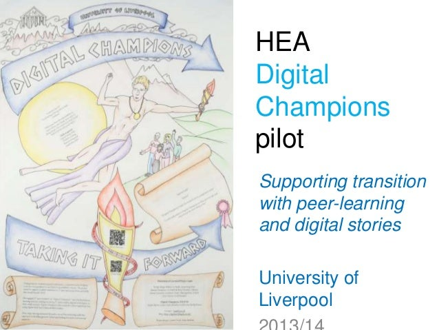 HEA Digital Champions pilot Supporting transition with peer-learning and digital stories University of Liverpool