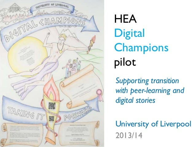 HEA Digital Champions pilot Supporting transition with peer-learning and digital stories University of Liverpool 2013/14