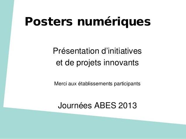 Posters numériquesPrésentation d'initiativeset de projets innovantsMerci aux établissements participantsJournées ABES 2013