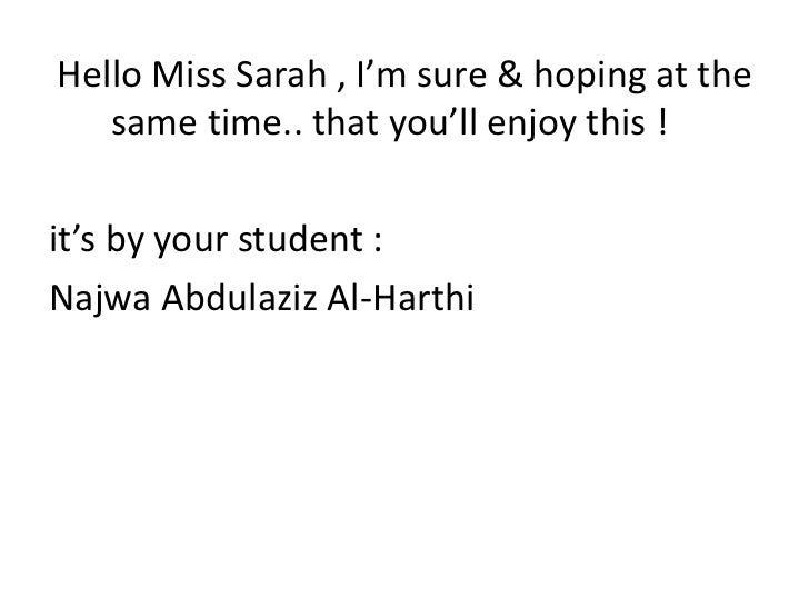 Hello Miss Sarah , I'm sure & hoping at the   same time.. that you'll enjoy this !it's by your student :Najwa Abdulaziz Al...