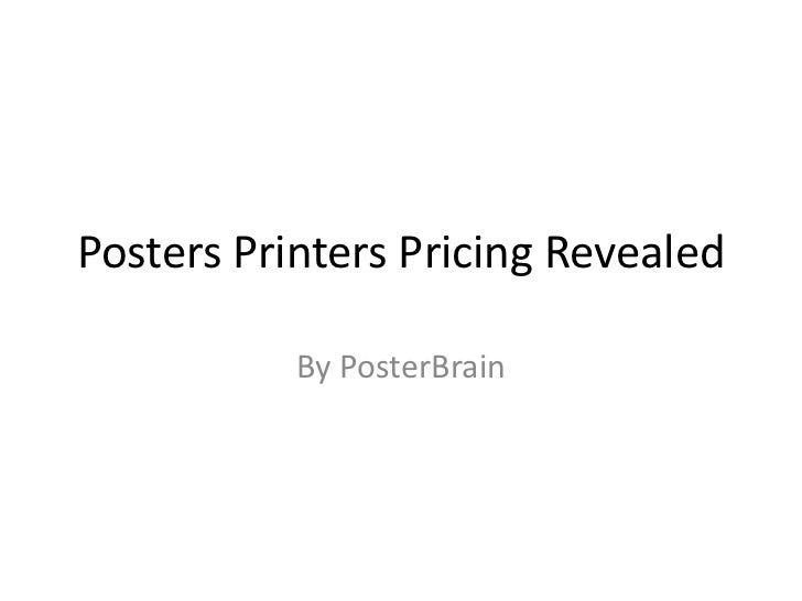 Posters Printers Pricing Revealed<br />By PosterBrain<br />