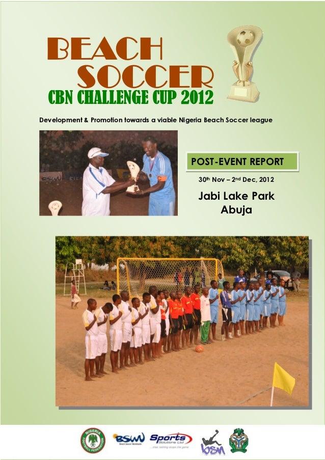 BEACH  SOCCER  CBN CHALLENGE CUP 2012Development & Promotion towards a viable Nigeria Beach Soccer league                 ...