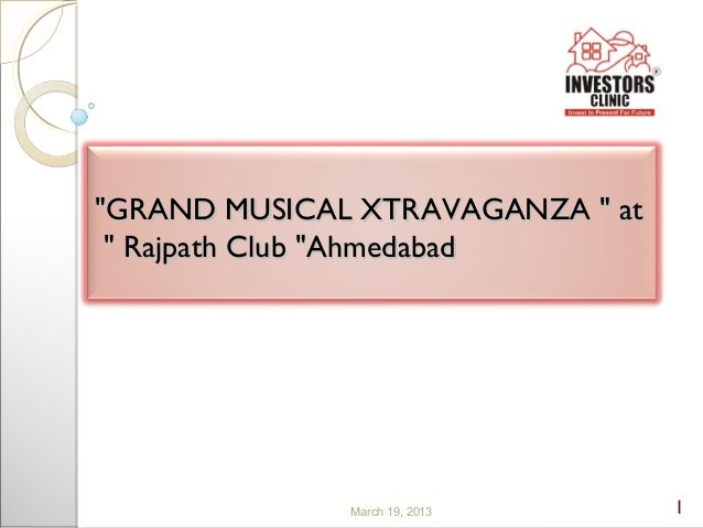 """""""GRAND MUSICAL XTRAVAGANZA """" at """" Rajpath Club """"Ahmedabad              March 19, 2013      1"""
