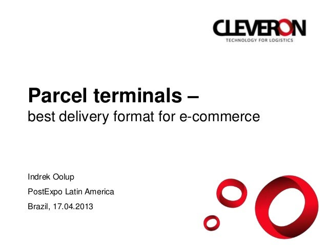 Parcel terminals –best delivery format for e-commerceIndrek OolupPostExpo Latin AmericaBrazil, 17.04.2013