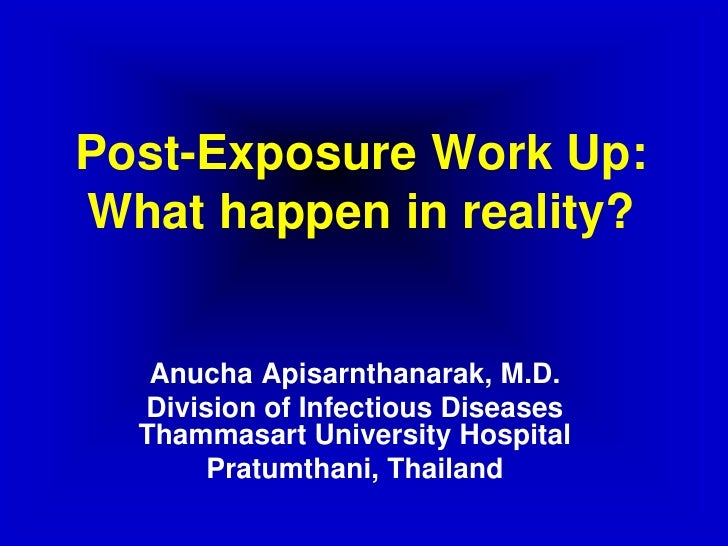 Post-Exposure Work Up: What happen in reality?      Anucha Apisarnthanarak, M.D.   Division of Infectious Diseases   Thamm...