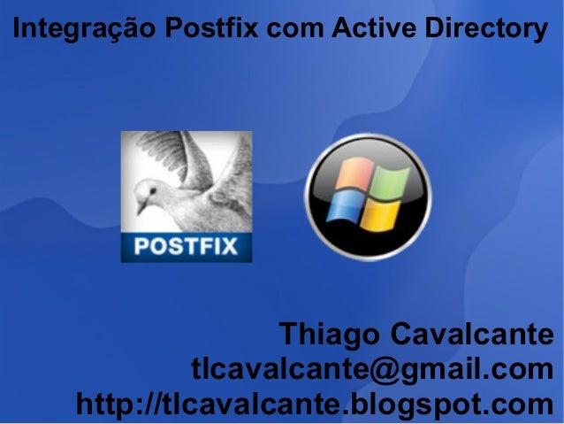 Integração Postfix com Active Directory Thiago Cavalcante tlcavalcante@gmail.com http://tlcavalcante.blogspot.com