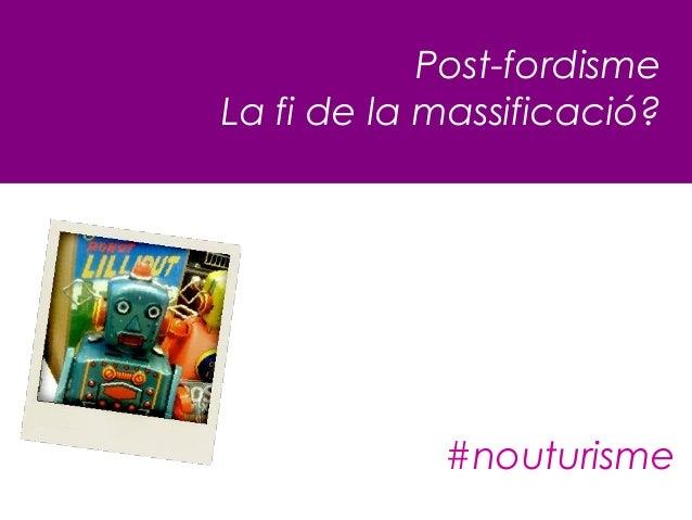 Post-fordismeLa fi de la massificació?            #nouturisme