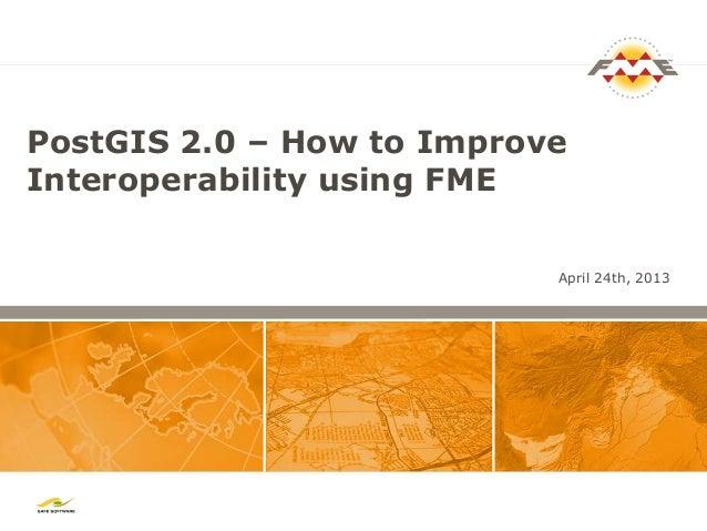 PostGIS 2.0 – How to ImproveInteroperability using FMEApril 24th, 2013