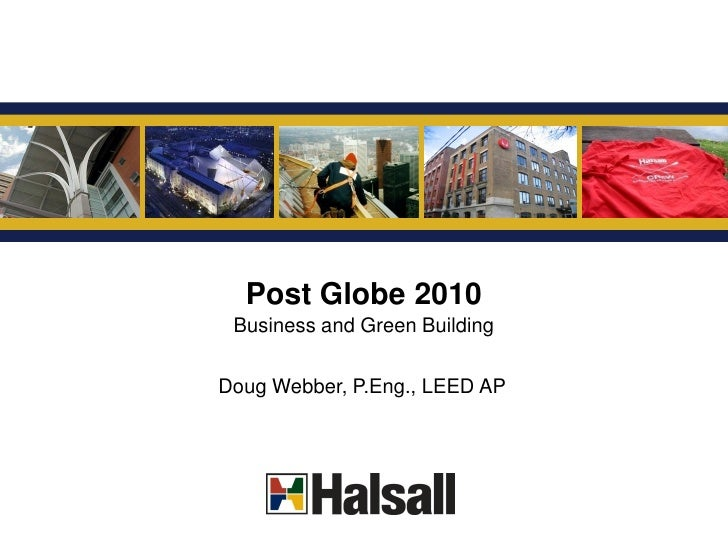 G       Post Globe 2010  Business and Green Building  Doug Webber, P.Eng., LEED AP