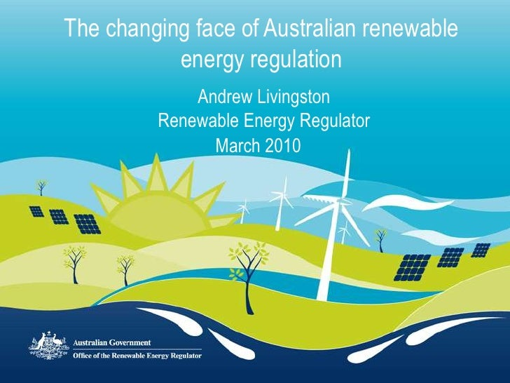 The changing face of Australian renewable energy regulation<br />Andrew Livingston<br />Renewable Energy Regulator <br />M...