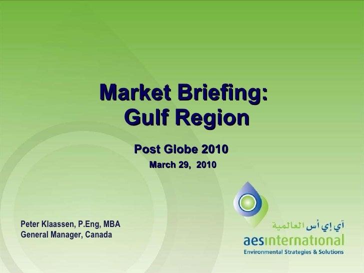 Market Briefing:  Gulf Region Post Globe 2010 March 29,  2010 Peter Klaassen, P.Eng, MBA General Manager, Canada