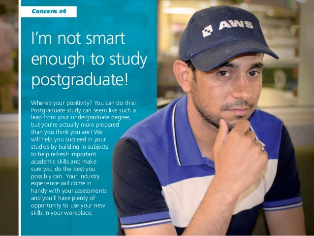 I'm not smart enough to study postgraduate! Where's your positivity? You can do this! Postgraduate study can seem like suc...