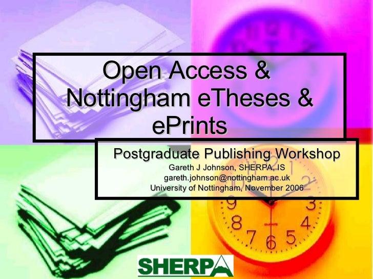 Open Access &  Nottingham eTheses & ePrints Postgraduate Publishing Workshop Gareth J Johnson, SHERPA, IS [email_address] ...