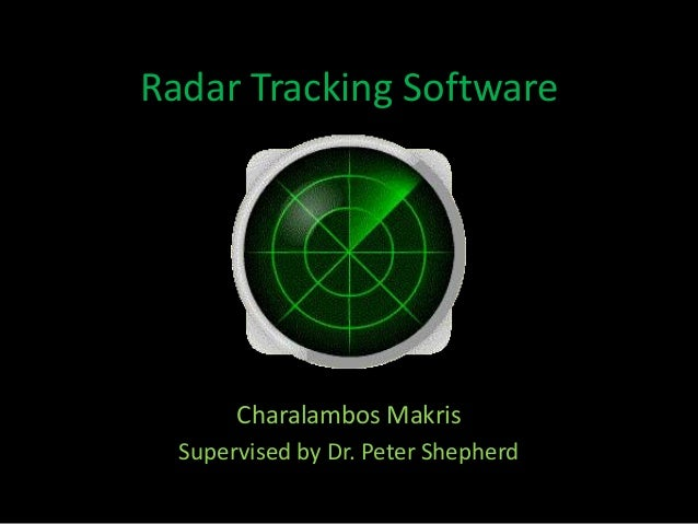 Radar Tracking SoftwareCharalambos MakrisSupervised by Dr. Peter Shepherd