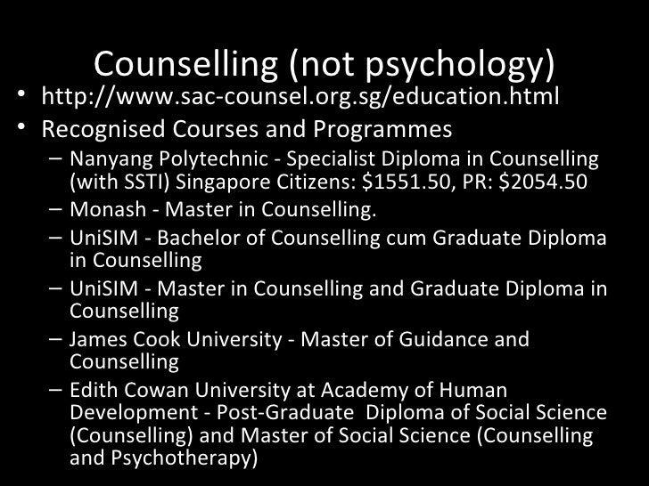 Counselling (not psychology) <ul><li>http://www.sac-counsel.org.sg/education.html </li></ul><ul><li>Recognised Courses and...