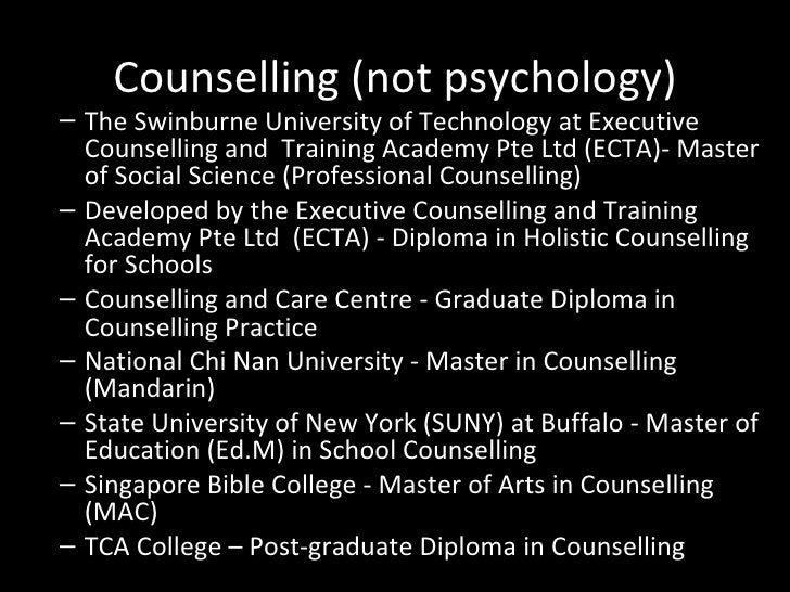 Counselling (not psychology) <ul><ul><li>The Swinburne University of Technology at Executive Counselling and  Training Aca...