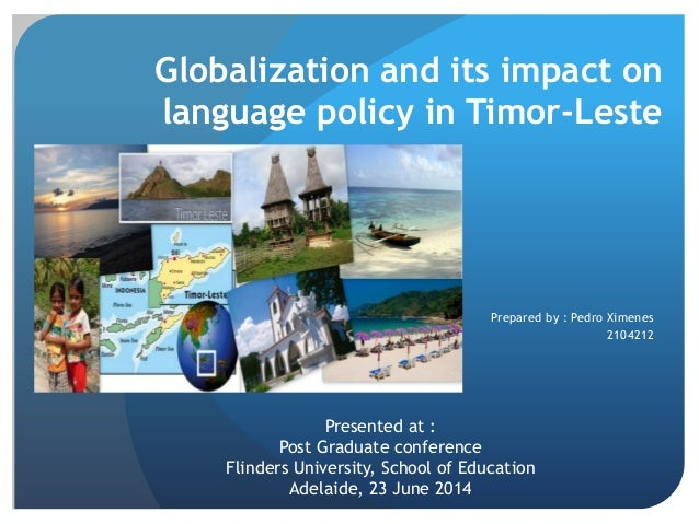 Globalization and its impact on language policy in Timor-Leste Prepared by : Pedro Ximenes 2104212 Presented at : Post Gra...