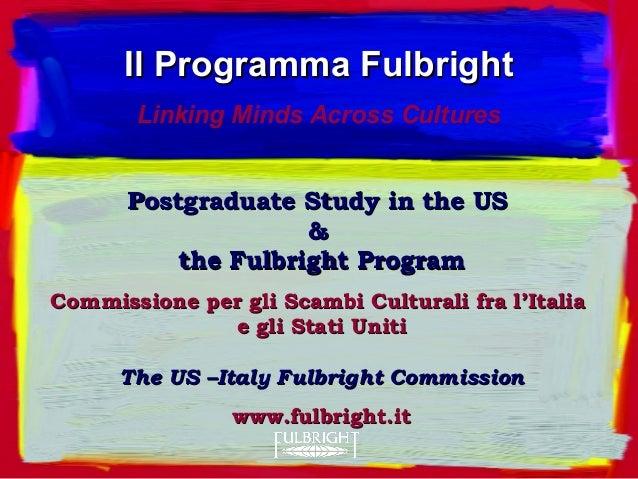 Postgraduate Study in the USPostgraduate Study in the US && the Fulbright Programthe Fulbright Program Commissione per gli...