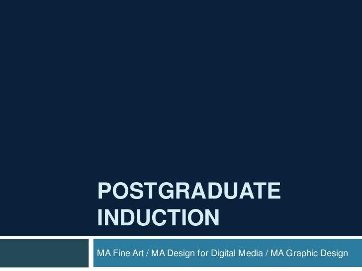 POSTGRADUATEINDUCTIONMA Fine Art / MA Design for Digital Media / MA Graphic Design