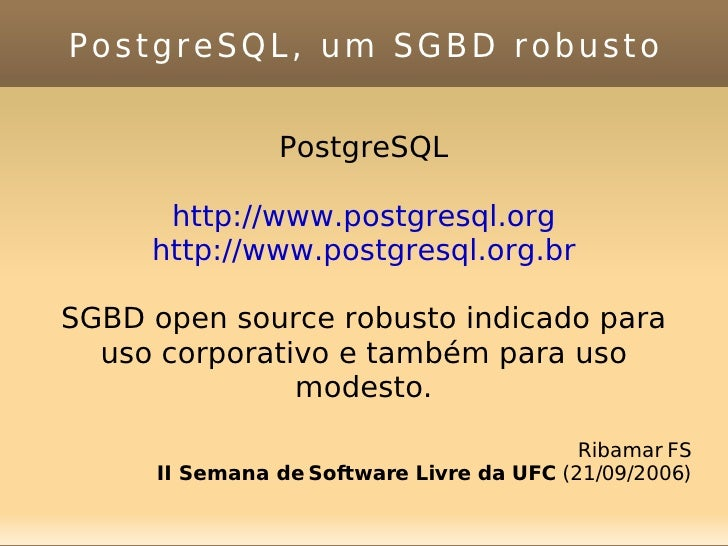 PostgreSQL, um SGBD robusto PostgreSQL http://www.postgresql.org http://www.postgresql.org.br SGBD open source robusto ind...