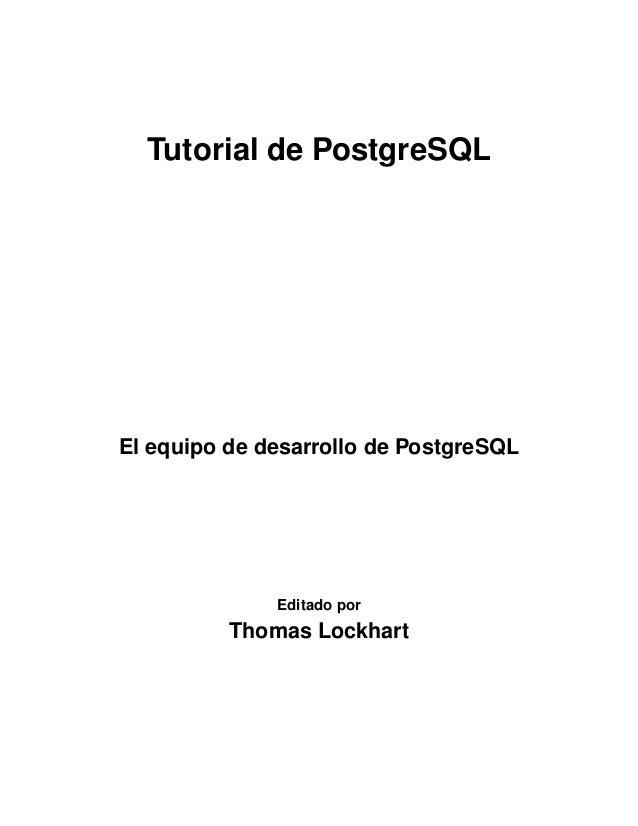 Tutorial de PostgreSQL  El equipo de desarrollo de PostgreSQL  Editado por  Thomas Lockhart