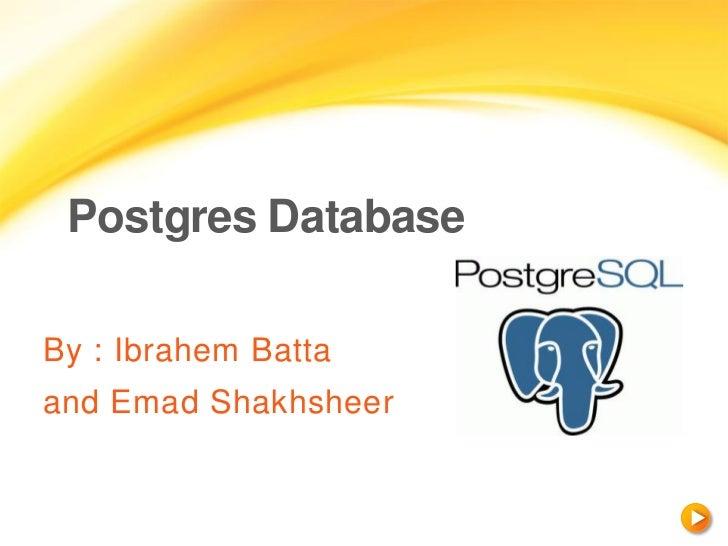 Postgres DatabaseBy : Ibrahem Battaand Emad Shakhsheer