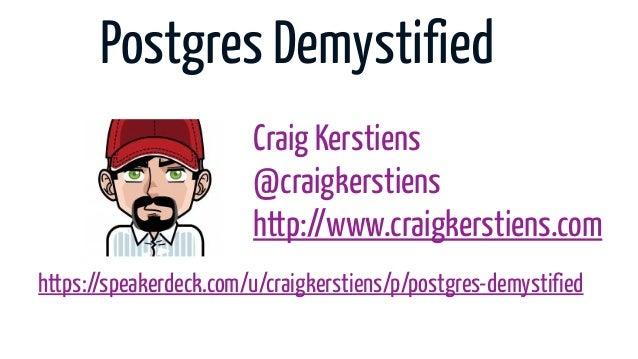 Postgres Demystified                        Craig Kerstiens                        @craigkerstiens                        ...