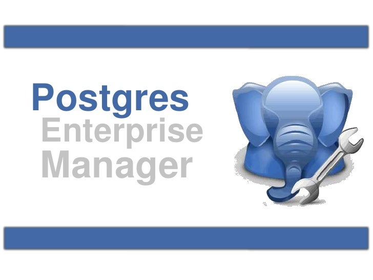 Postgres <br />Enterprise<br />Manager<br />