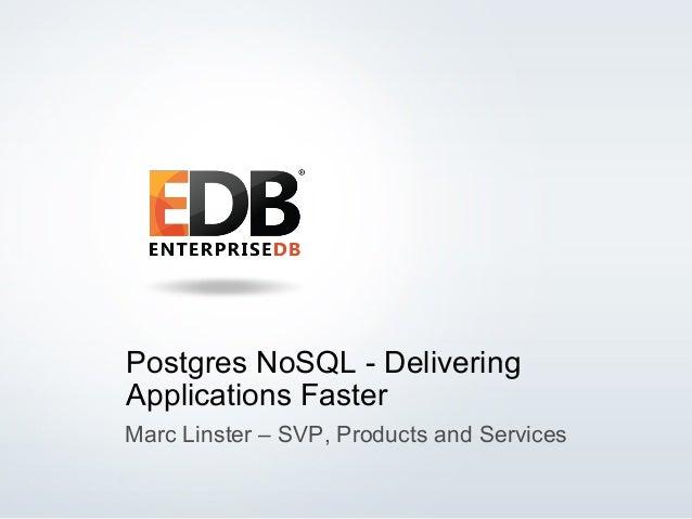 © 2014 EnterpriseDB Corporation. All rights reserved. 1 Postgres NoSQL - Delivering Applications Faster Marc Linster – SVP...