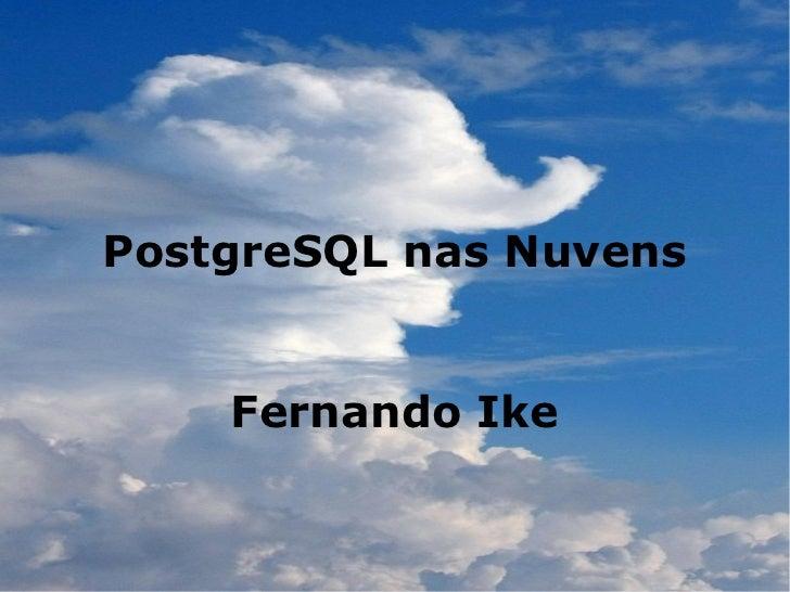 PostgreSQL nas Nuvens    Fernando Ike