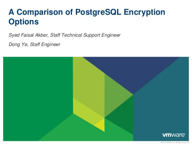 A Comparison of PostgreSQL Encryption Options Syed Faisal Akber, Staff Technical Support Engineer Dong Ye, Staff Engineer ...