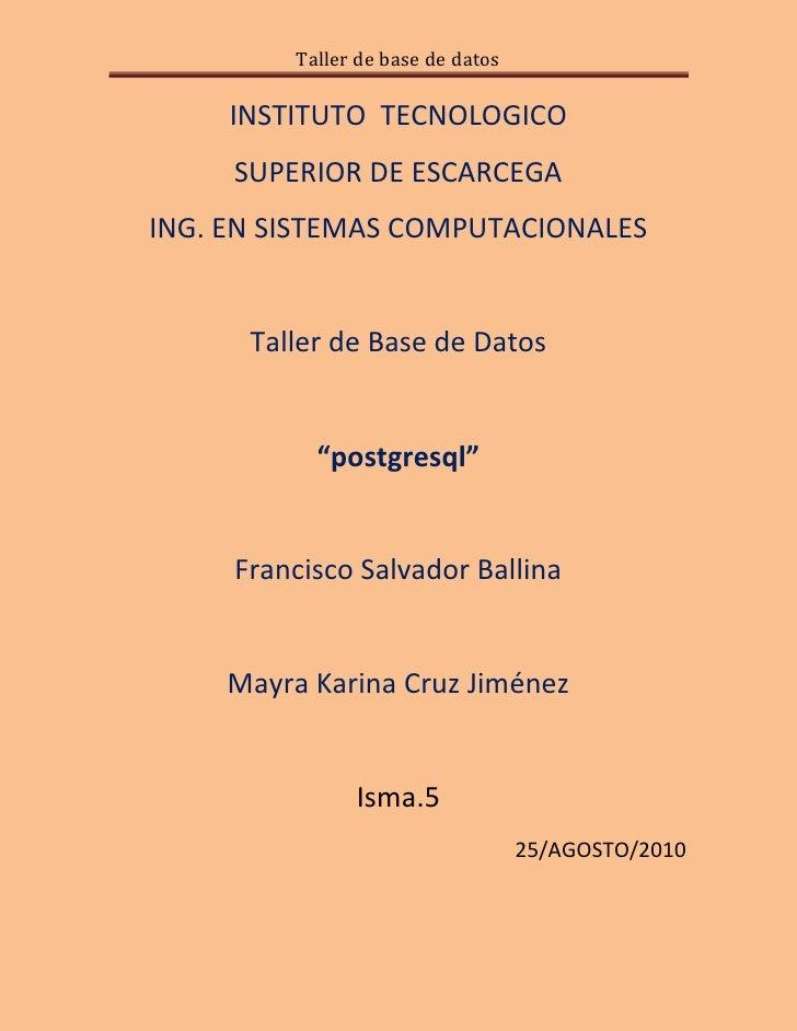 Taller de base de datos       INSTITUTO TECNOLOGICO      SUPERIOR DE ESCARCEGA ING. EN SISTEMAS COMPUTACIONALES         Ta...