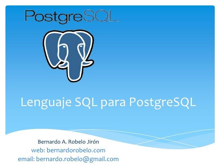 Lenguaje SQL paraPostgreSQL<br />Bernardo A. Robelo Jirón<br />web: bernardorobelo.com<br />email: bernardo.robelo@gmail.c...