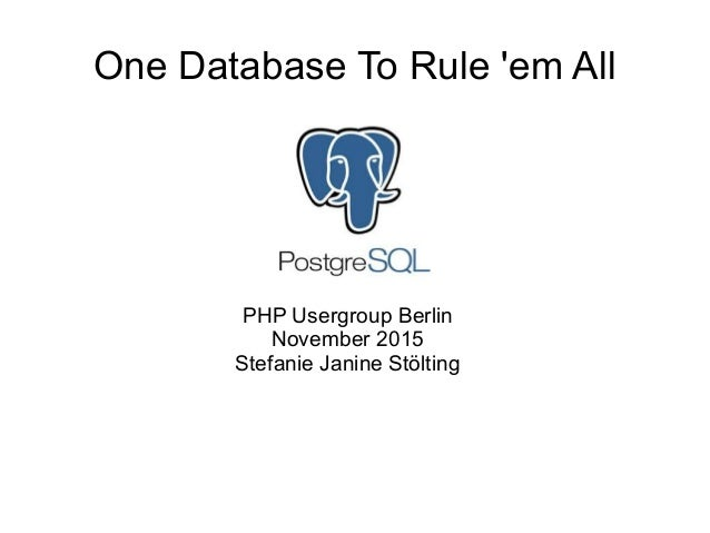 One Database To Rule 'em All PHP Usergroup Berlin November 2015 Stefanie Janine Stölting