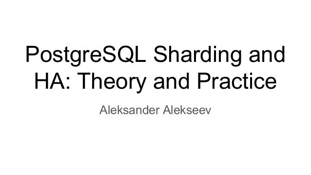 PostgreSQL Sharding and HA: Theory and Practice (PGConf ASIA 2017)