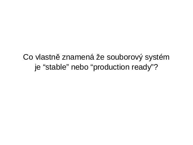 """Co vlastně znamená že souborový systém je """"stable"""" nebo """"production ready""""?"""