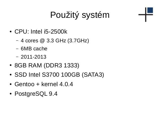 Použitý systém ● CPU: Intel i5-2500k – 4 cores @ 3.3 GHz (3.7GHz) – 6MB cache – 2011-2013 ● 8GB RAM (DDR3 1333) ● SSD Inte...
