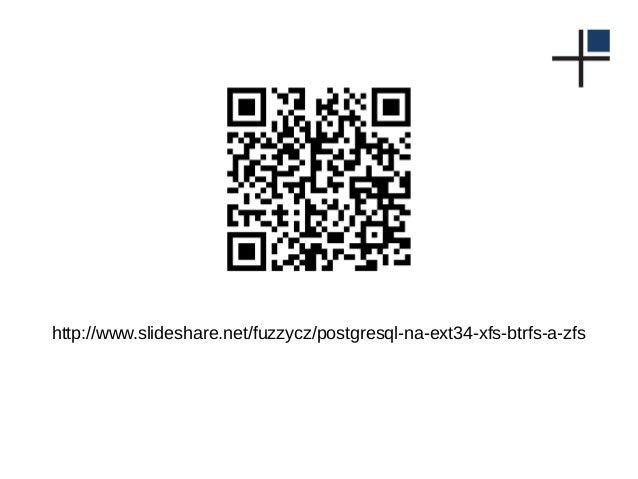 http://www.slideshare.net/fuzzycz/postgresql-na-ext34-xfs-btrfs-a-zfs