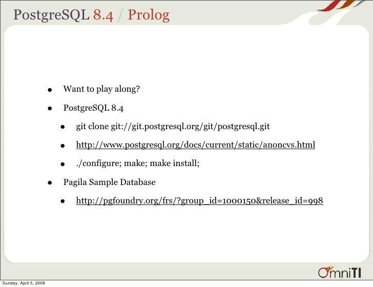PostgreSQL 8.4 / Prolog                             •   Want to play along?                          •   PostgreSQL 8.4   ...