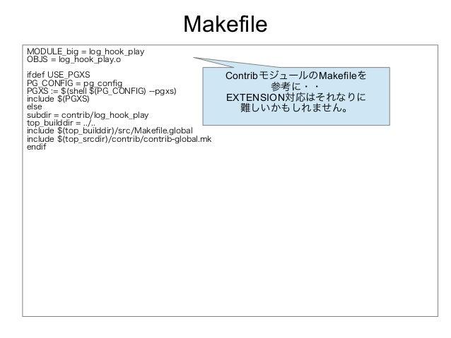 Makefile MODULE_big = log_hook_play OBJS = log_hook_play.o ifdef USE_PGXS PG_CONFIG = pg_config PGXS := $(shell $(PG_CONFI...