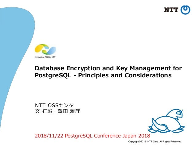 Copyright©2018 NTT Corp. All Rights Reserved. Database Encryption and Key Management for PostgreSQL - Principles and Consi...