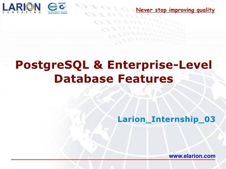 Never stop improving qualityPostgreSQL & Enterprise-Level     Database Features               Larion_Internship_03        ...
