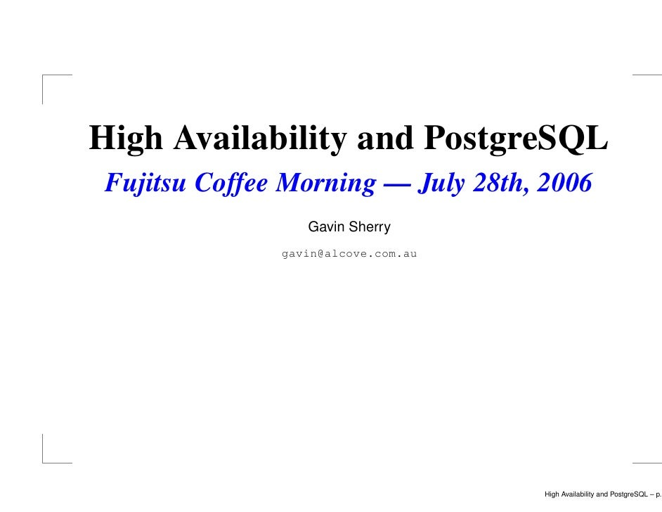 High Availability and PostgreSQL Fujitsu Coffee Morning — July 28th, 2006                  Gavin Sherry               gavi...