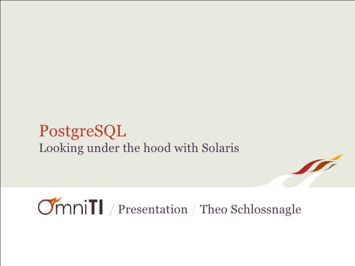 PostgreSQL Looking under the hood with Solaris                / Presentation / Theo Schlossnagle