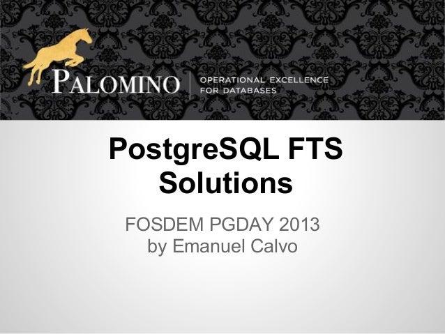 PostgreSQL FTS   SolutionsFOSDEM PGDAY 2013  by Emanuel Calvo
