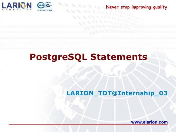 Never stop improving qualityPostgreSQL Statements      LARION_TDT@Internship_03                          www.elarion.com