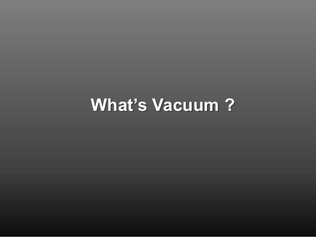What's Vacuum ?