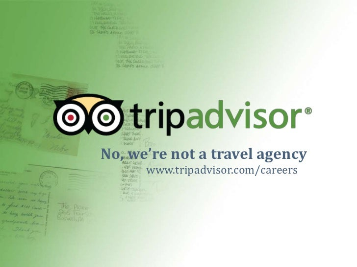 No, we're not a travel agency<br />www.tripadvisor.com/careers<br />